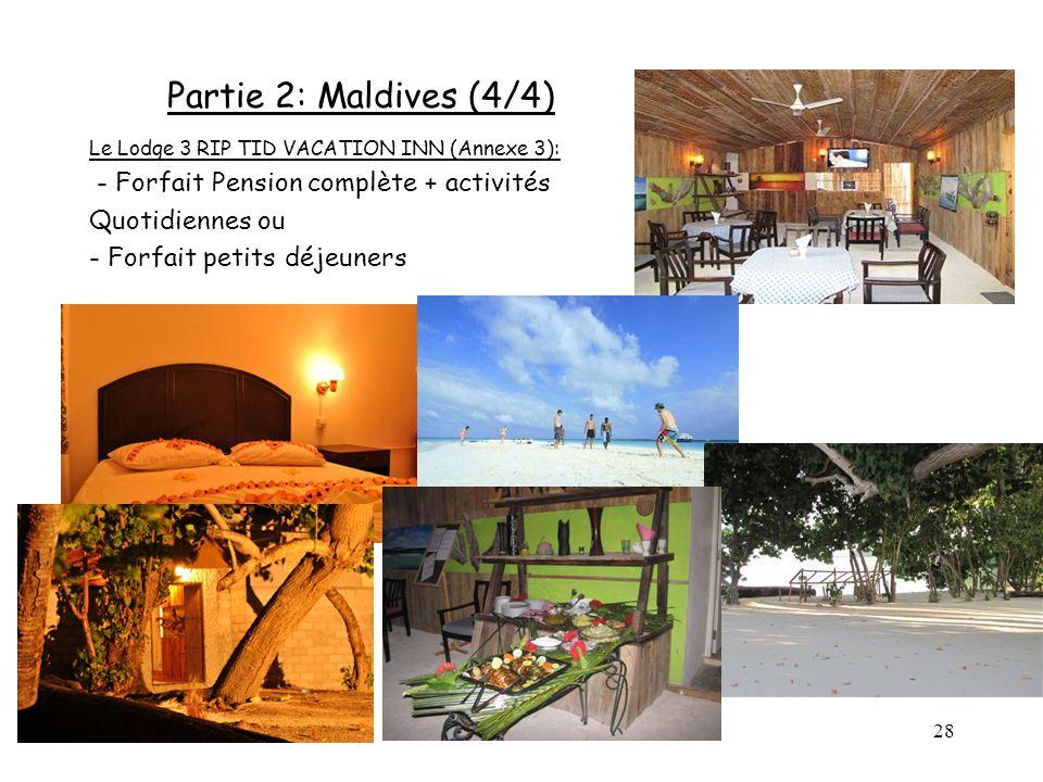 28 Partie 2: Maldives (4/4) Le Lodge 3 RIP TID VACATION INN (Annexe 3): - Forfait Pension complète + activités Quotidiennes ou - Forfait petits déjeun