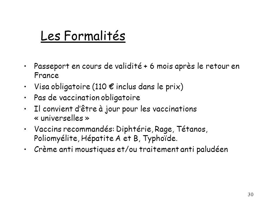 30 Les Formalités Passeport en cours de validité + 6 mois après le retour en France Visa obligatoire (110 inclus dans le prix) Pas de vaccination obli