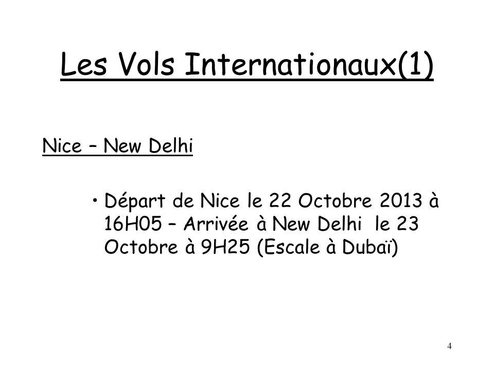 4 Les Vols Internationaux(1) Nice – New Delhi Départ de Nice le 22 Octobre 2013 à 16H05 – Arrivée à New Delhi le 23 Octobre à 9H25 (Escale à Dubaï)
