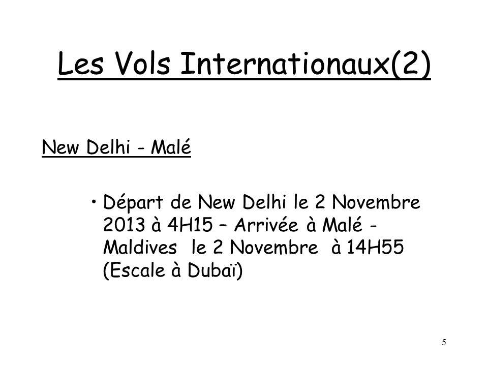5 Les Vols Internationaux(2) New Delhi - Malé Départ de New Delhi le 2 Novembre 2013 à 4H15 – Arrivée à Malé - Maldives le 2 Novembre à 14H55 (Escale