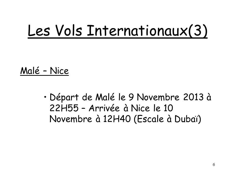 6 Les Vols Internationaux(3) Malé – Nice Départ de Malé le 9 Novembre 2013 à 22H55 – Arrivée à Nice le 10 Novembre à 12H40 (Escale à Dubaï)