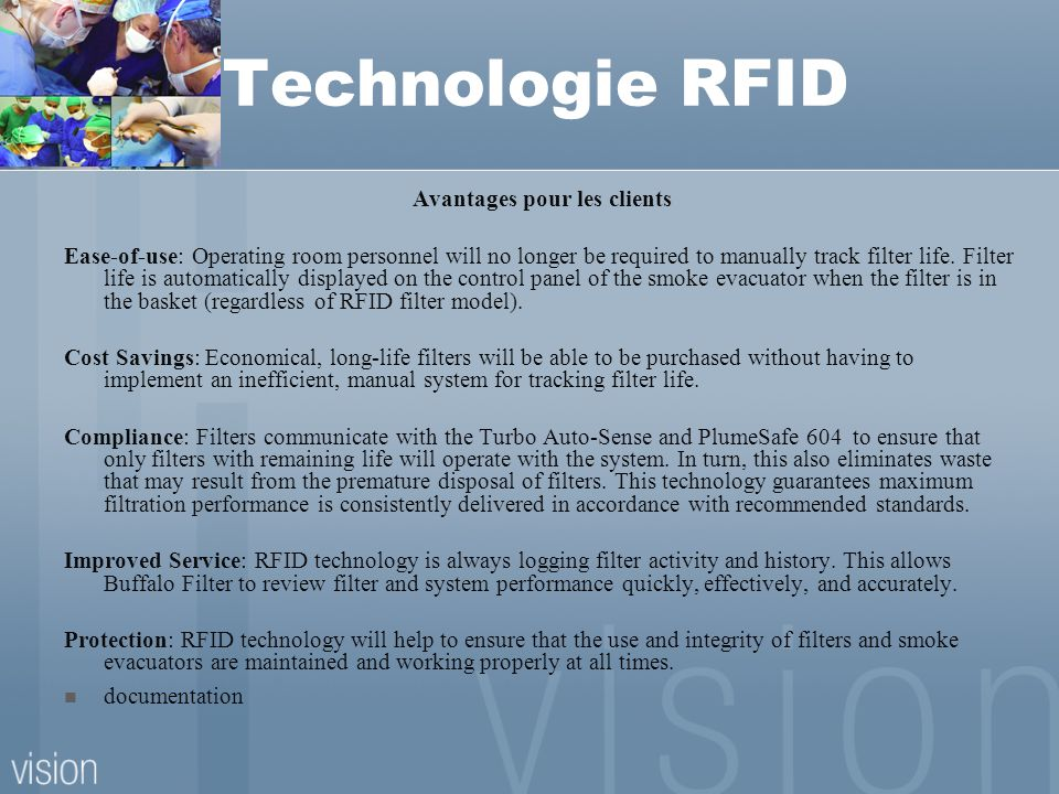 Technologie RFID Avantages pour les clients Ease-of-use: Operating room personnel will no longer be required to manually track filter life. Filter lif