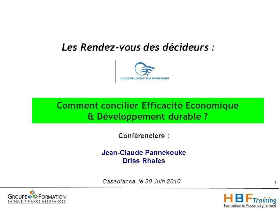 1 Comment concilier Efficacité Economique & Développement durable ? Les Rendez-vous des décideurs : Casablanca, le 30 Juin 2010 Conférenciers : Jean-C