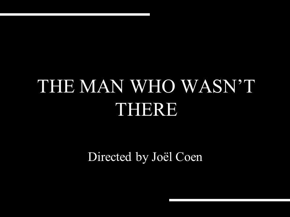 THE MAN WHO WASNT THERE Directed by Joël Coen