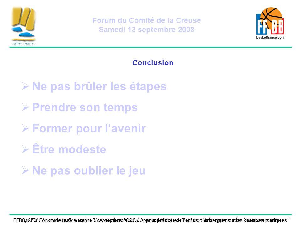 Ne pas brûler les étapes Prendre son temps Former pour lavenir Être modeste Ne pas oublier le jeu Conclusion FFBB /CFJ / Forum Haute Garonne / 06 sept