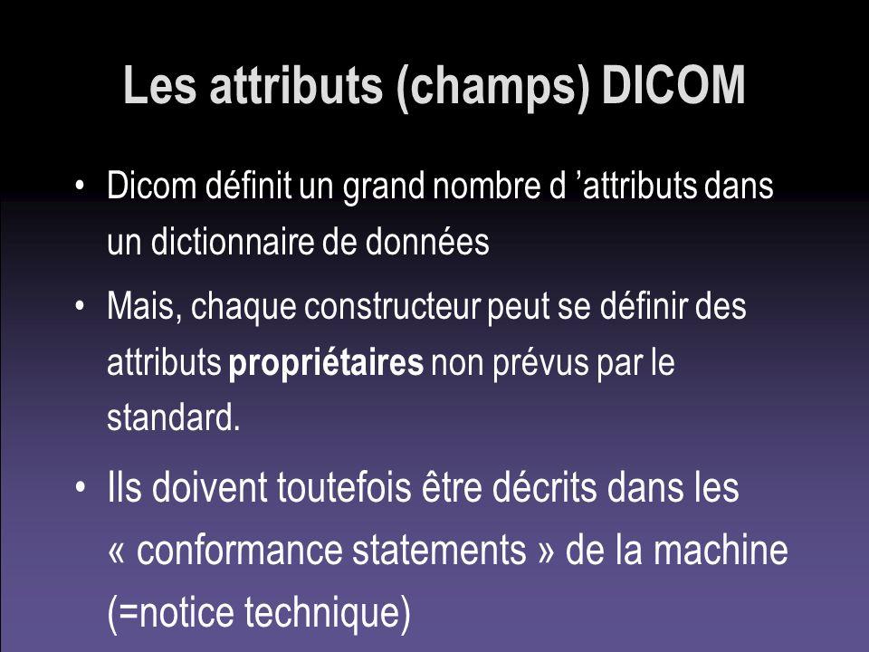 Les attributs (champs) DICOM Dicom définit un grand nombre d attributs dans un dictionnaire de données Mais, chaque constructeur peut se définir des a
