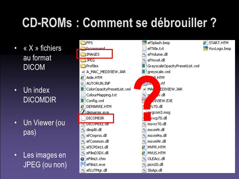 CD-ROMs : Comment se débrouiller ? « X » fichiers au format DICOM Un index DICOMDIR Un Viewer (ou pas) Les images en JPEG (ou non) ?