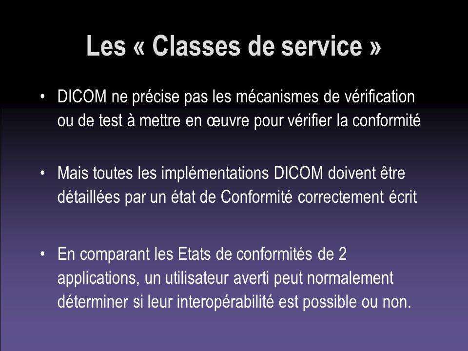 Les « Classes de service » DICOM ne précise pas les mécanismes de vérification ou de test à mettre en œuvre pour vérifier la conformité Mais toutes le
