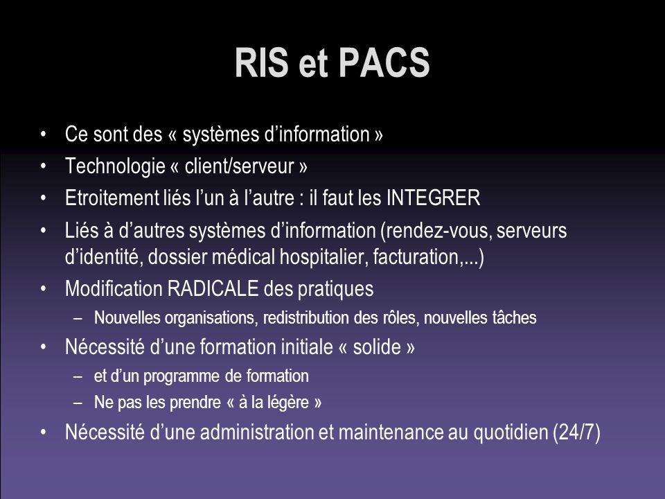 RIS et PACS Ce sont des « systèmes dinformation » Technologie « client/serveur » Etroitement liés lun à lautre : il faut les INTEGRER Liés à dautres s