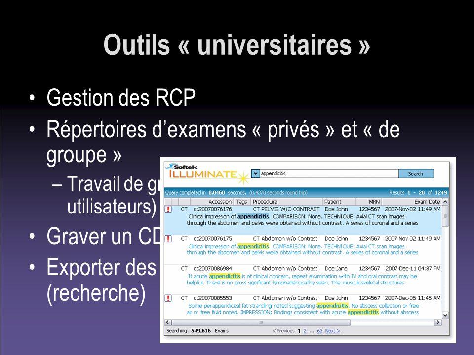 Outils « universitaires » Gestion des RCP Répertoires dexamens « privés » et « de groupe » –Travail de groupe (partage entre 2 ou 3 utilisateurs) Grav