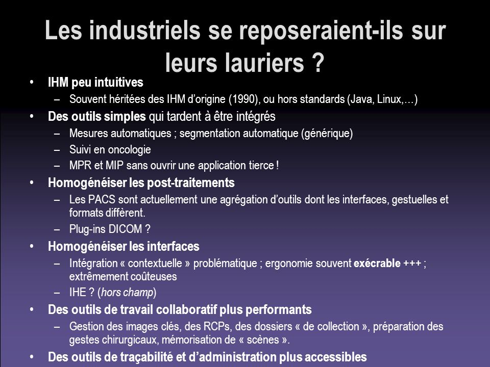 Les industriels se reposeraient-ils sur leurs lauriers ? IHM peu intuitives –Souvent héritées des IHM dorigine (1990), ou hors standards (Java, Linux,