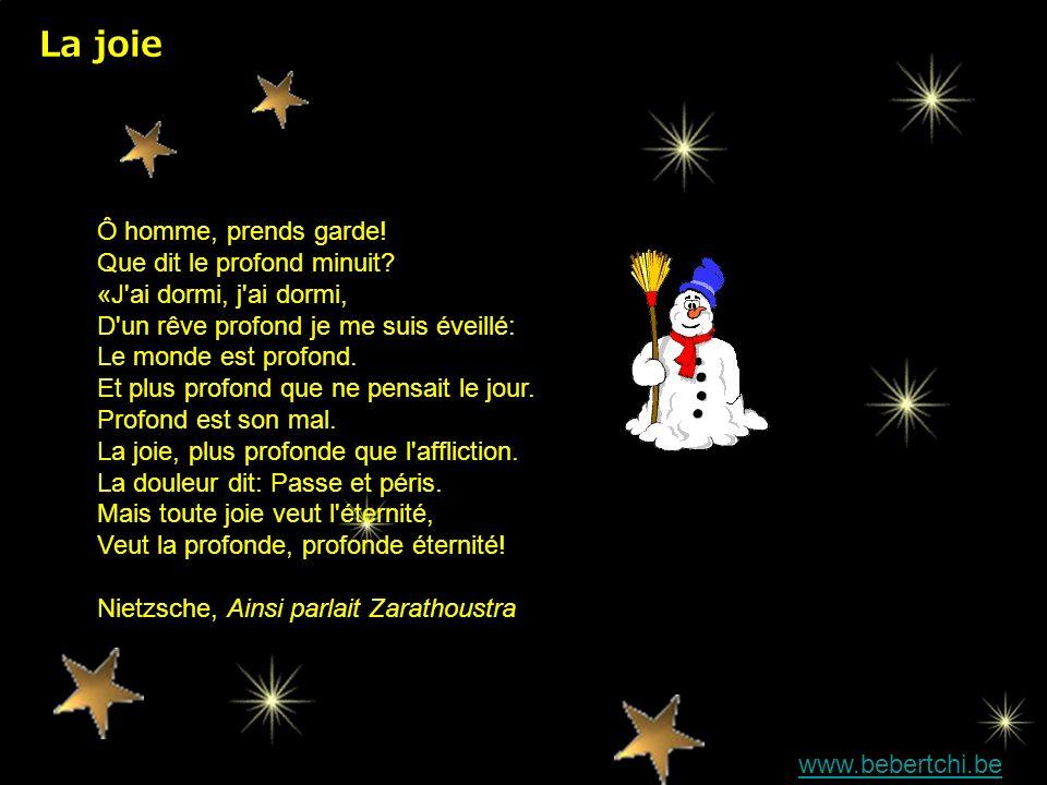 La joie www.bebertchi.be Ô homme, prends garde.Que dit le profond minuit.