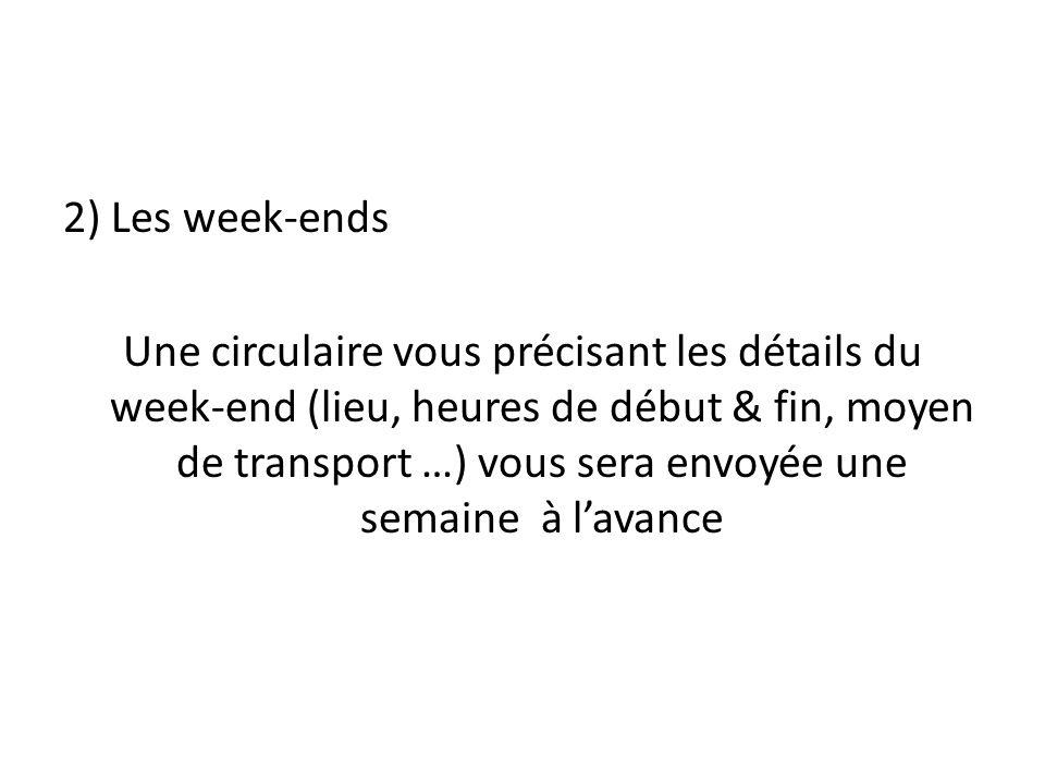 2) Les week-ends Une circulaire vous précisant les détails du week-end (lieu, heures de début & fin, moyen de transport …) vous sera envoyée une semaine à lavance