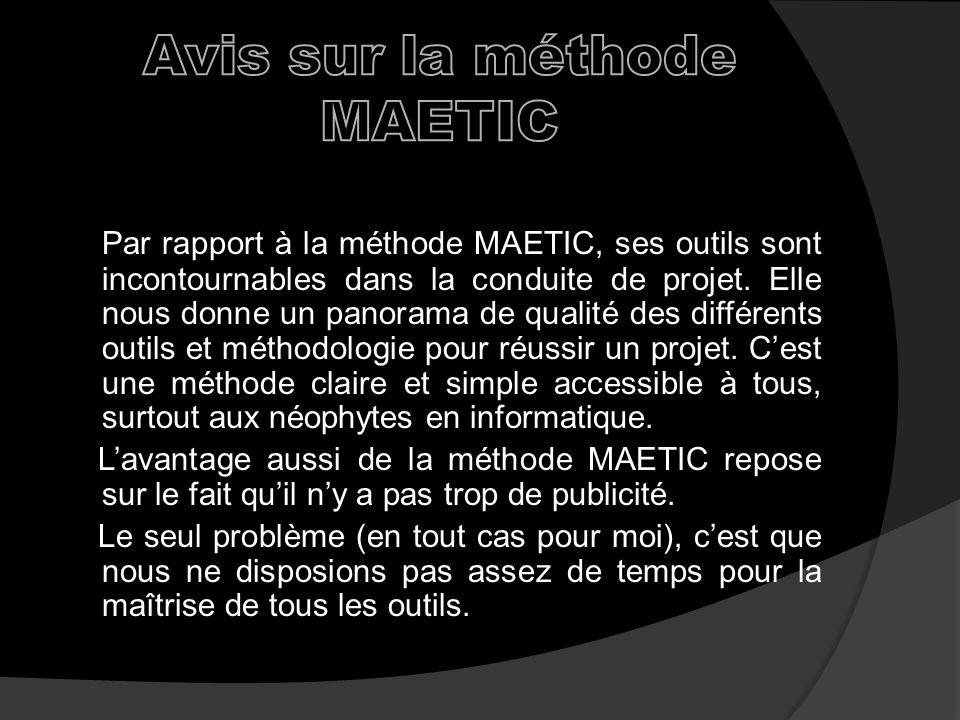 Par rapport à la méthode MAETIC, ses outils sont incontournables dans la conduite de projet.