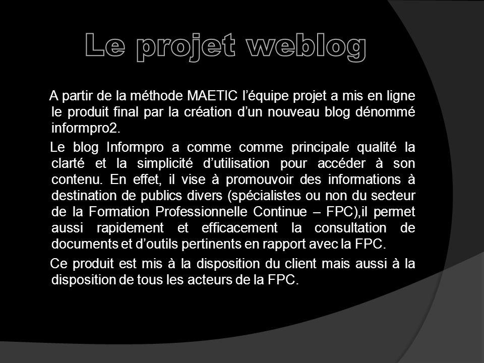 A partir de la méthode MAETIC léquipe projet a mis en ligne le produit final par la création dun nouveau blog dénommé informpro2.