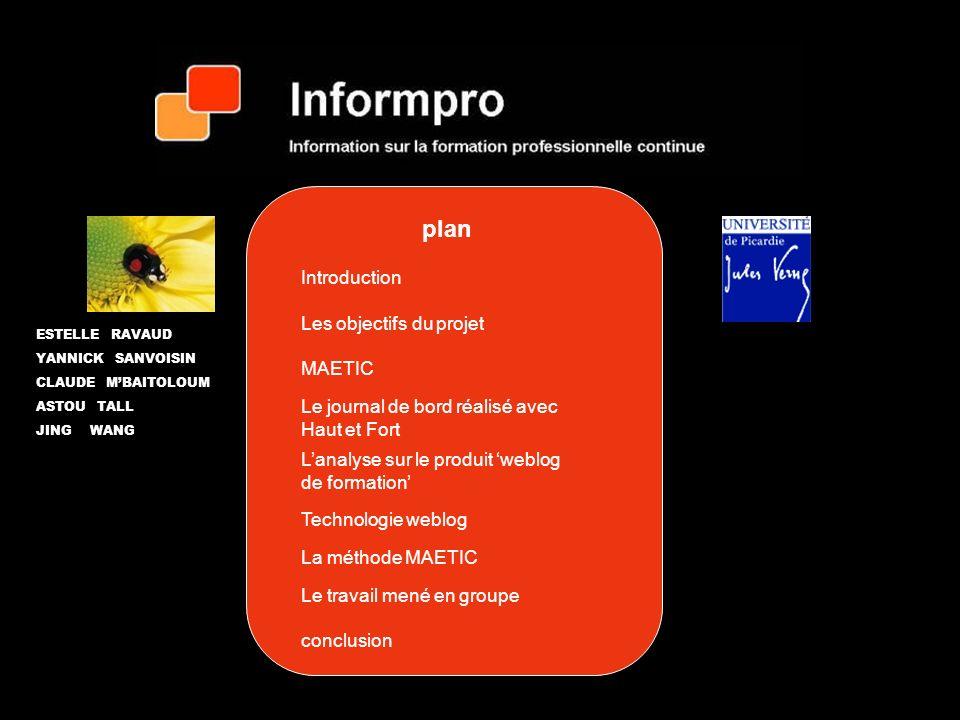 plan Introduction Les objectifs du projet MAETIC Le journal de bord réalisé avec Haut et Fort Lanalyse sur le produit weblog de formation Technologie