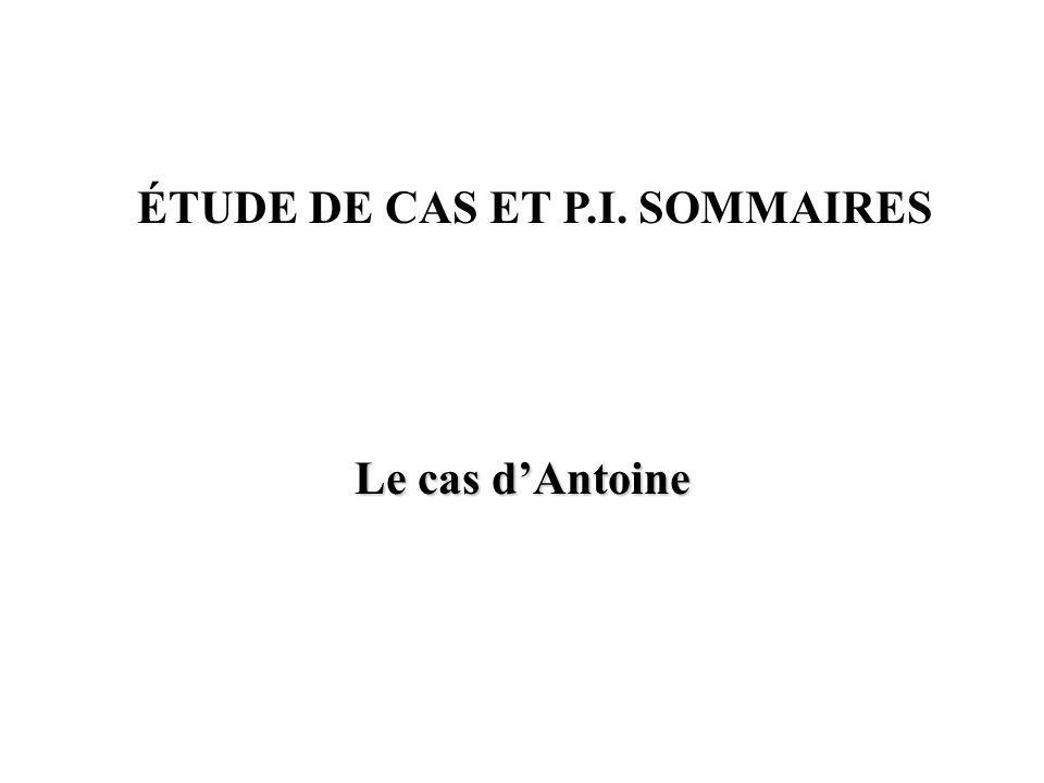 Le cas dAntoine ÉTUDE DE CAS ET P.I. SOMMAIRES