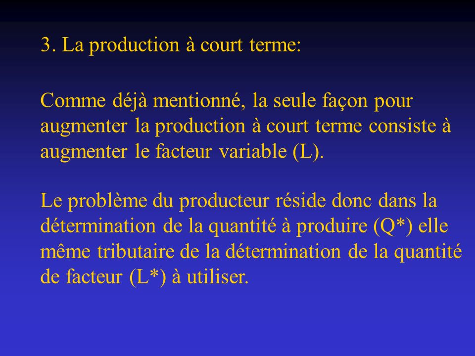 3. La production à court terme: Comme déjà mentionné, la seule façon pour augmenter la production à court terme consiste à augmenter le facteur variab