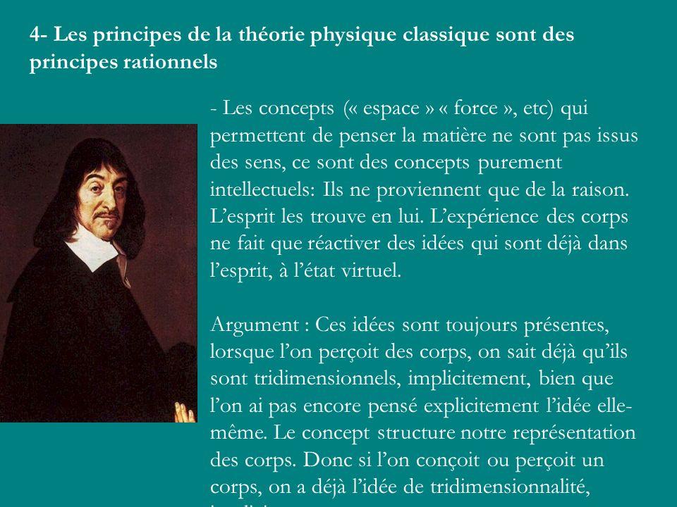 4- Les principes de la théorie physique classique sont des principes rationnels - Les concepts (« espace » « force », etc) qui permettent de penser la