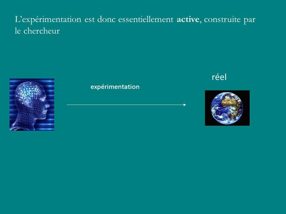 Lexpérimentation est donc essentiellement active, construite par le chercheur réel expérimentation