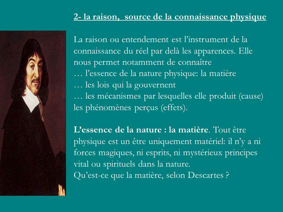 2- la raison, source de la connaissance physique La raison ou entendement est linstrument de la connaissance du réel par delà les apparences. Elle nou