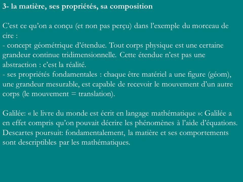 3- la matière, ses propriétés, sa composition Cest ce quon a conçu (et non pas perçu) dans lexemple du morceau de cire : - concept géométrique détendu