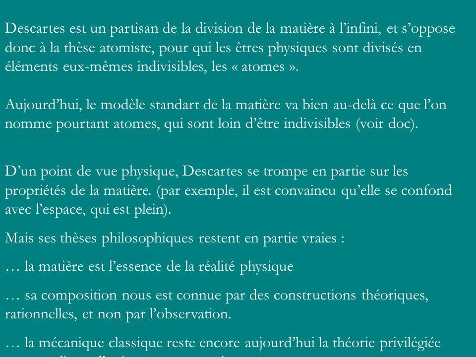Descartes est un partisan de la division de la matière à linfini, et soppose donc à la thèse atomiste, pour qui les êtres physiques sont divisés en él
