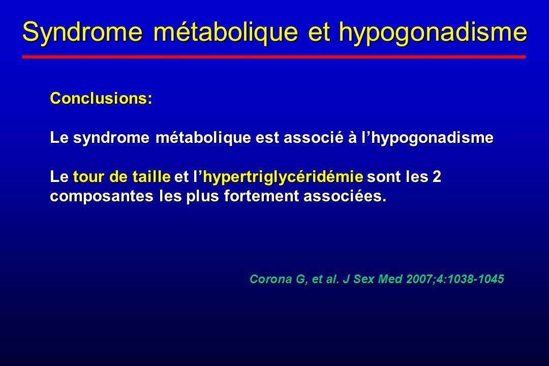 Conclusions: Le syndrome métabolique est associé à lhypogonadisme Le tour de taille et lhypertriglycéridémie sont les 2 composantes les plus fortement