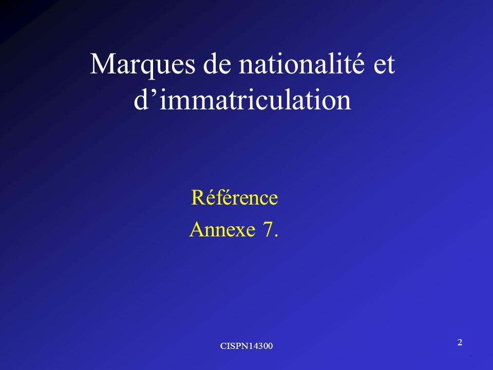 CISPN14300 2 Marques de nationalité et dimmatriculation Référence Annexe 7.