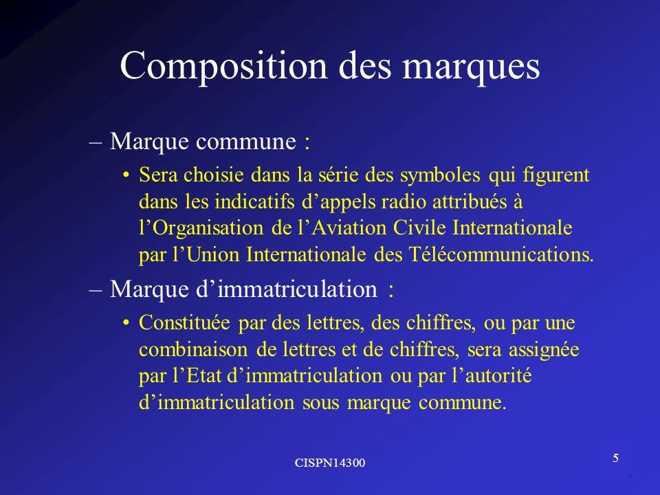 CISPN14300 5 Composition des marques –Marque commune : Sera choisie dans la série des symboles qui figurent dans les indicatifs dappels radio attribué