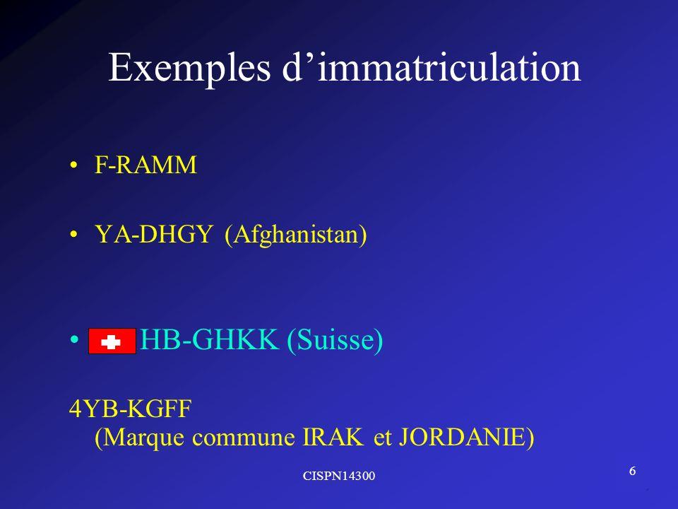 CISPN14300 6 F-RAMM YA-DHGY (Afghanistan) 4YB-KGFF (Marque commune IRAK et JORDANIE) Exemples dimmatriculation HB-GHKK (Suisse)