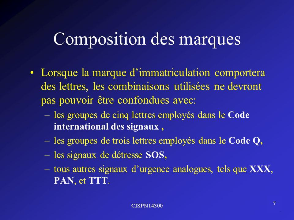 CISPN14300 7 Composition des marques Lorsque la marque dimmatriculation comportera des lettres, les combinaisons utilisées ne devront pas pouvoir être