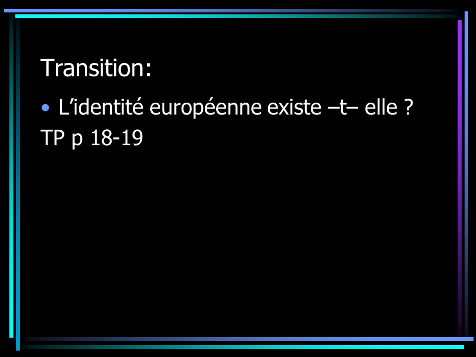 Transition: Lidentité européenne existe –t– elle ? TP p 18-19
