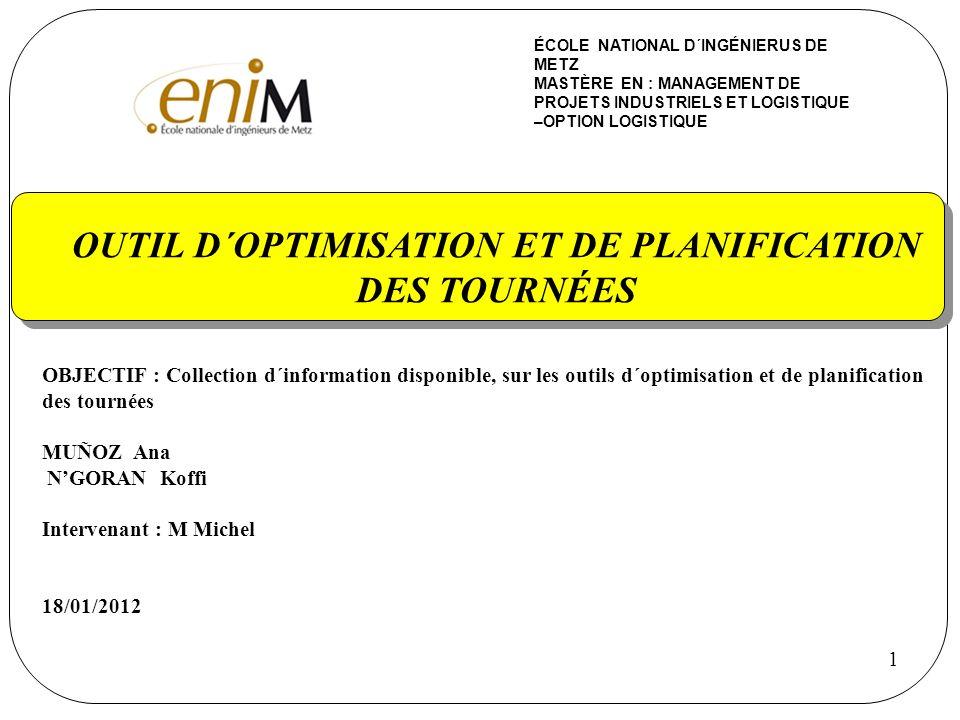 1 OUTIL D´OPTIMISATION ET DE PLANIFICATION DES TOURNÉES OBJECTIF : Collection d´information disponible, sur les outils d´optimisation et de planificat