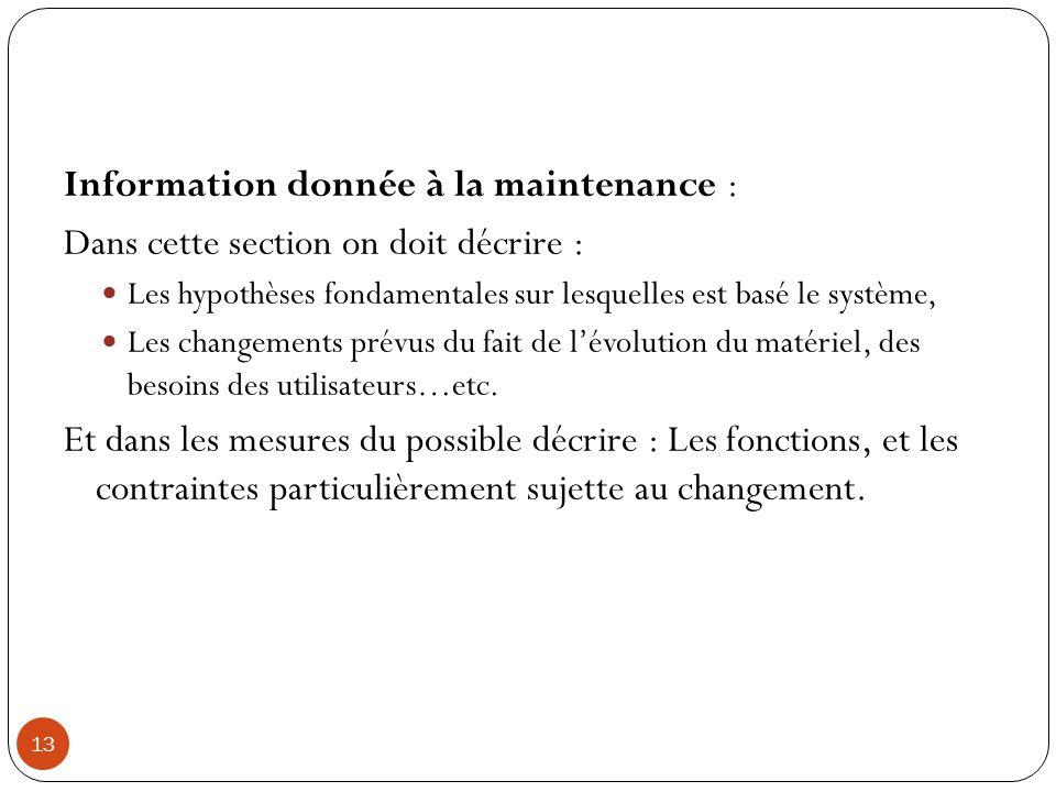 13 Information donnée à la maintenance : Dans cette section on doit décrire : Les hypothèses fondamentales sur lesquelles est basé le système, Les cha