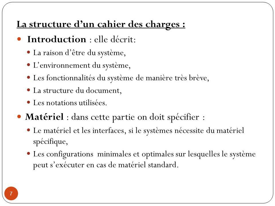 7 La structure dun cahier des charges : Introduction : elle décrit: La raison dêtre du système, Lenvironnement du système, Les fonctionnalités du syst