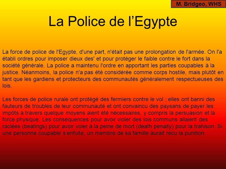La Police de lEgypte M. Bridgeo, WHS La force de police de l'Egypte, d'une part, n'était pas une prolongation de l'armée. On l'a établi ordres pour im