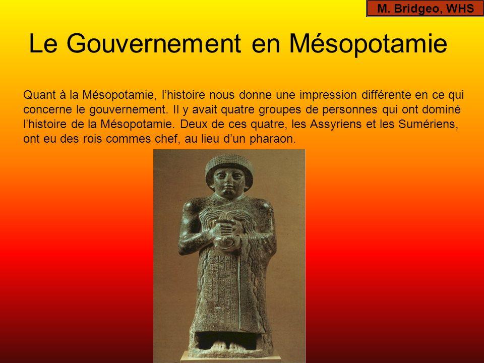 Le Gouvernement en Mésopotamie Quant à la Mésopotamie, lhistoire nous donne une impression différente en ce qui concerne le gouvernement. Il y avait q