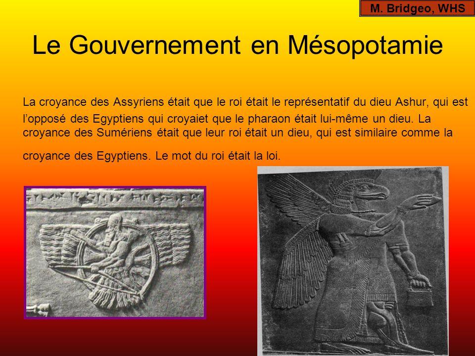 Le Gouvernement en Mésopotamie La croyance des Assyriens était que le roi était le représentatif du dieu Ashur, qui est lopposé des Egyptiens qui croy