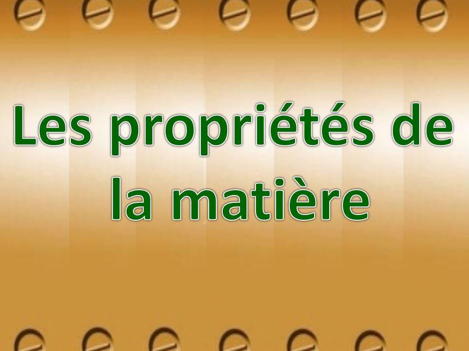 Les propriétés de la matière peuvent être séparées dans deux catégories; les propriétés physiques et les propriétés chimiques.