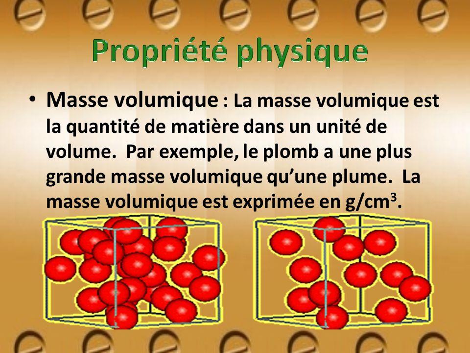 Masse volumique : La masse volumique est la quantité de matière dans un unité de volume. Par exemple, le plomb a une plus grande masse volumique quune