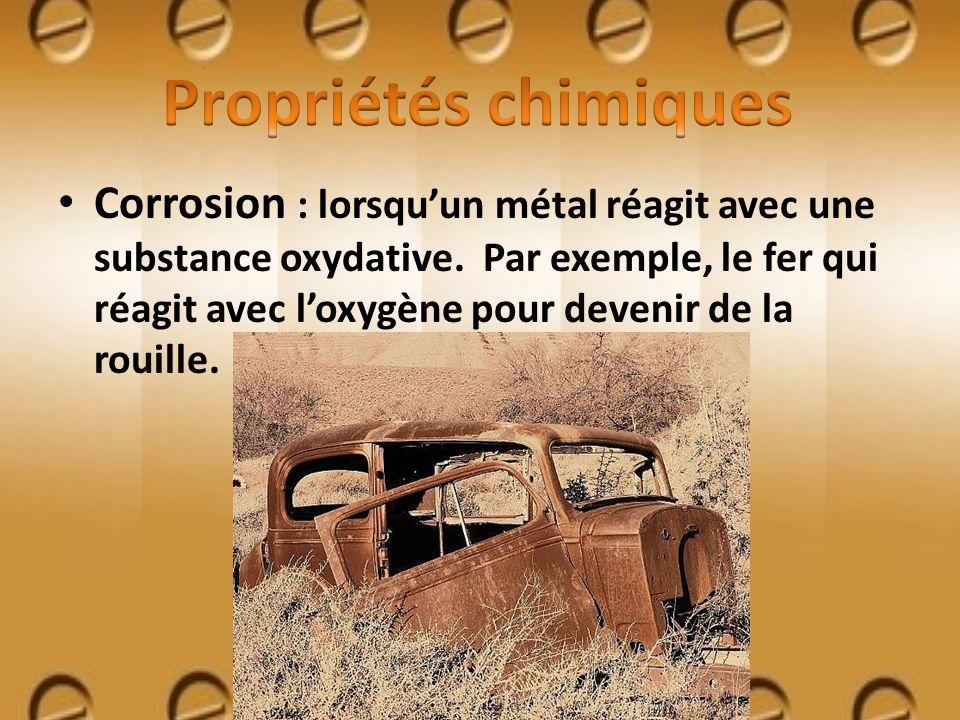 Corrosion : lorsquun métal réagit avec une substance oxydative. Par exemple, le fer qui réagit avec loxygène pour devenir de la rouille.