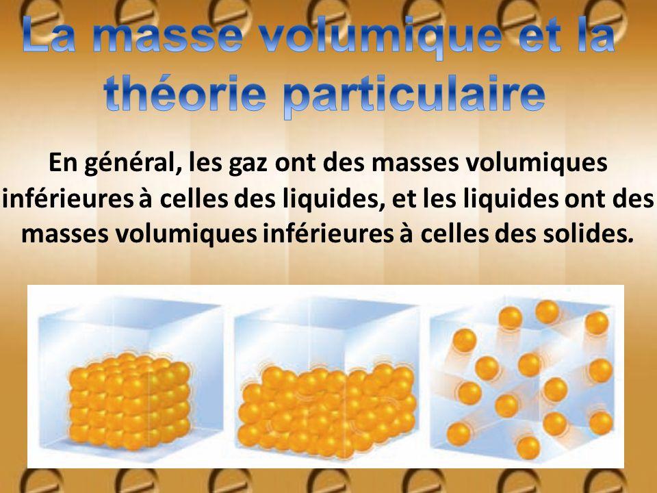 En général, les gaz ont des masses volumiques inférieures à celles des liquides, et les liquides ont des masses volumiques inférieures à celles des so