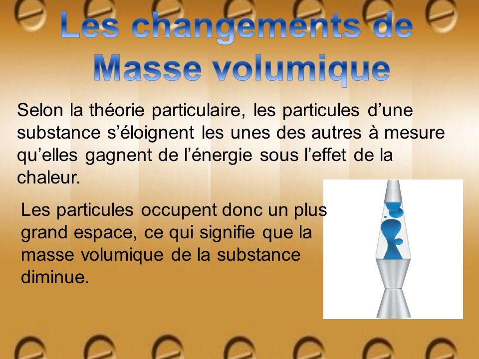 Selon la théorie particulaire, les particules dune substance séloignent les unes des autres à mesure quelles gagnent de lénergie sous leffet de la cha