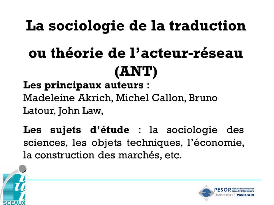 Les principaux auteurs : Madeleine Akrich, Michel Callon, Bruno Latour, John Law, Les sujets détude : la sociologie des sciences, les objets technique