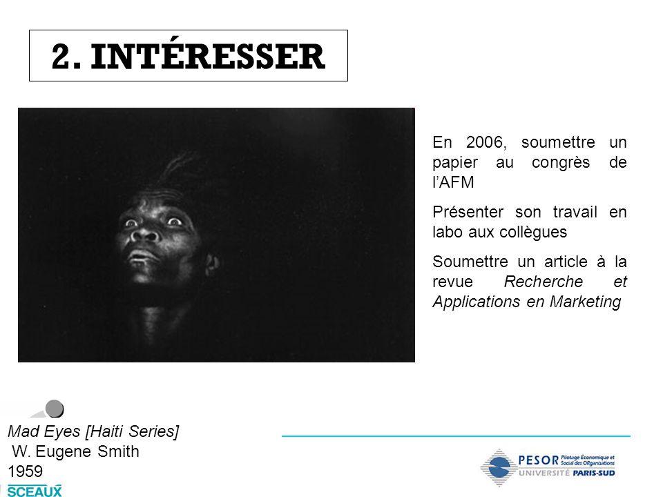 2. INTÉRESSER Mad Eyes [Haiti Series] W. Eugene Smith 1959 En 2006, soumettre un papier au congrès de lAFM Présenter son travail en labo aux collègues