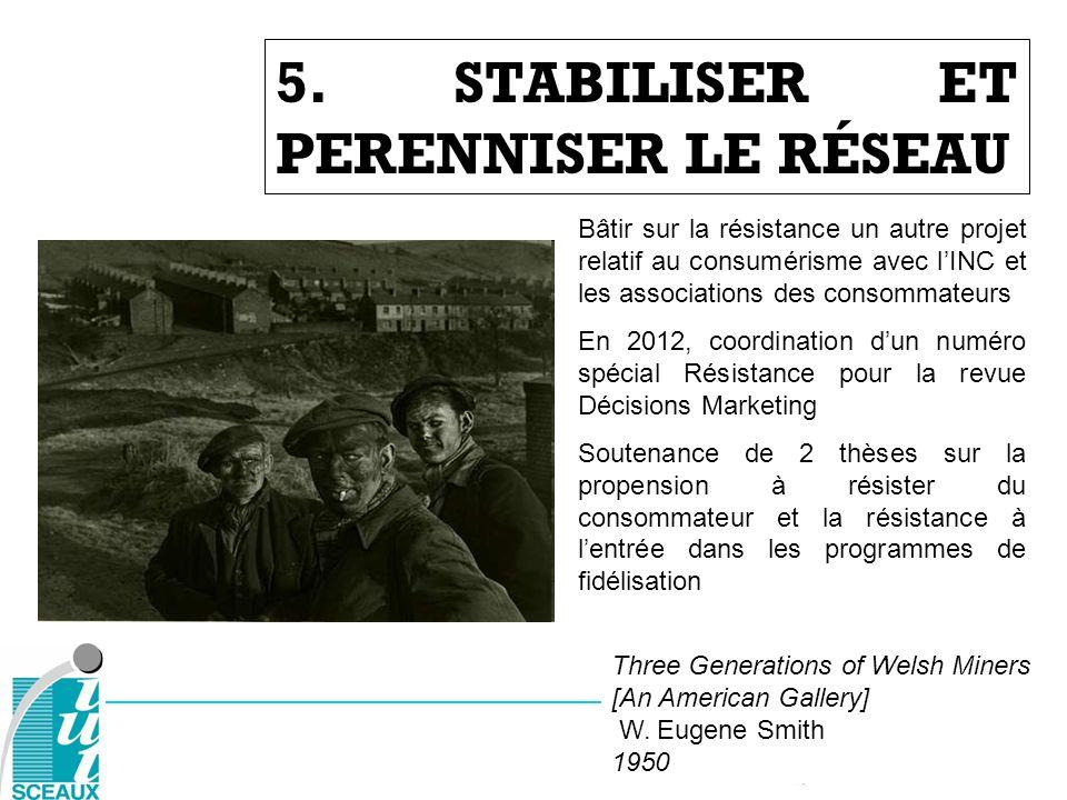 5. STABILISER ET PERENNISER LE RÉSEAU Three Generations of Welsh Miners [An American Gallery] W. Eugene Smith 1950 Bâtir sur la résistance un autre pr
