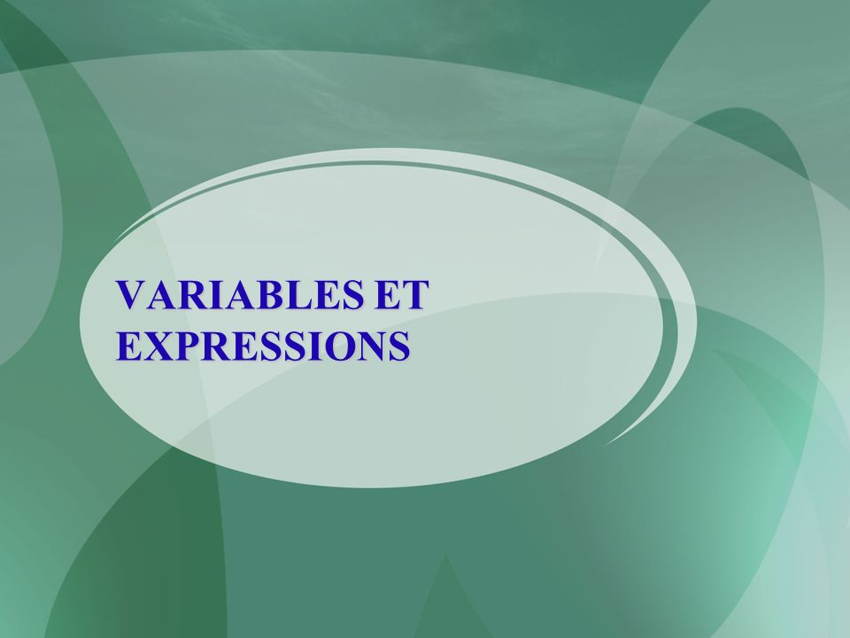 VARIABLES ET EXPRESSIONS