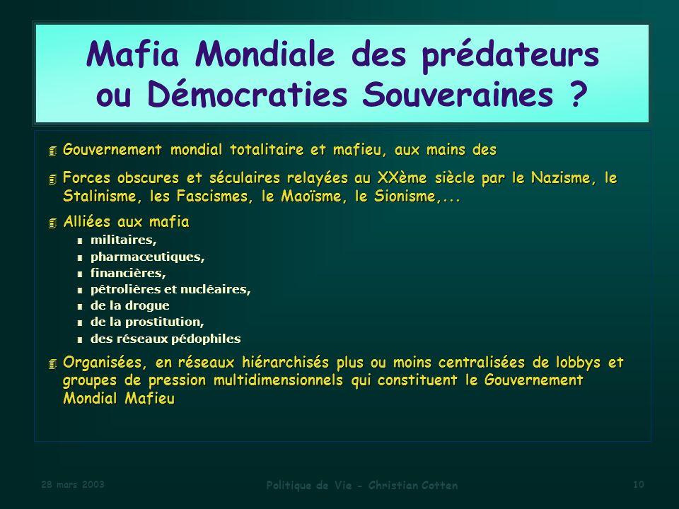 28 mars 2003 Politique de Vie - Christian Cotten 10 Mafia Mondiale des prédateurs ou Démocraties Souveraines .