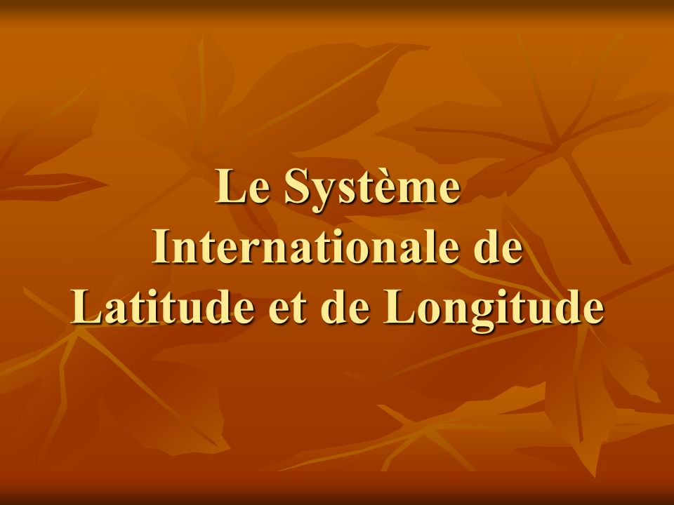 Le Système Internationale de Latitude et de Longitude